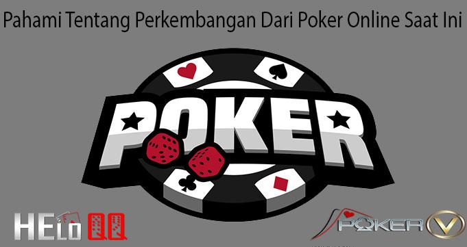 Pahami Tentang Perkembangan Dari Poker Online Saat Ini