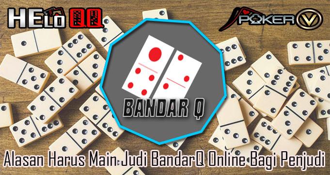 Alasan Harus Main Judi BandarQ Online Bagi Penjudi