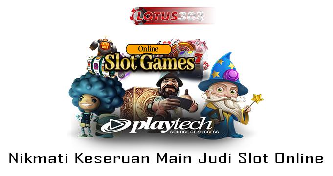 Nikmati Keseruan Main Judi Slot Online