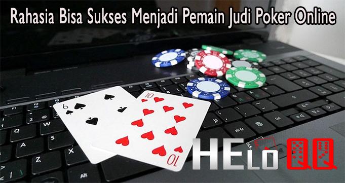 Rahasia Bisa Sukses Menjadi Pemain Judi Poker Online
